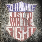 Sci-Fi Romance - Just to Win the Fight